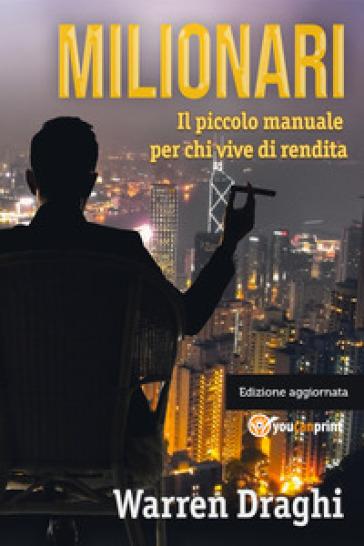 Milionari. Il piccolo manuale per chi vive di rendita - Warren Draghi | Thecosgala.com