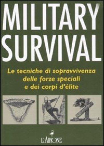 Military survival. Le tecniche di sopravvivenza delle forze speciali e dei corpi d'élite - Chris McNab | Thecosgala.com