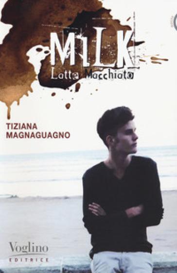 Milk. Latte macchiato - Tiziana Magnaguagno |