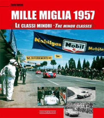 Mille Miglia 1957. Le classi minori-The minor classes. Ediz. italiana e inglese - Carlo Dolcini   Rochesterscifianimecon.com