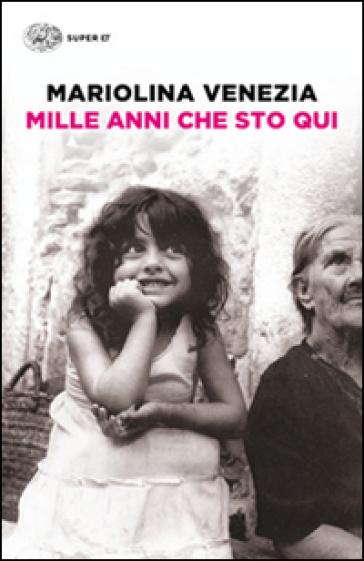 Mille anni che sto qui - Mariolina Venezia |