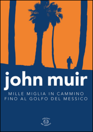 Mille miglia in cammino fino al golfo del Messico - John Muir |