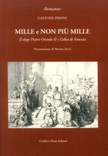Mille e non più mille. Il doge Pietro Orseolo II e l'alba di Venezia - Gastone Pisoni |