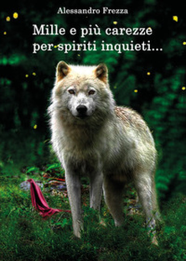 Mille e più carezze per spiriti inquieti - Alessandro Frezza  