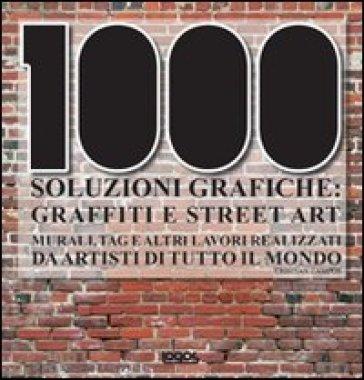 Mille soluzioni grafiche. Graffiti e street art - Cristian Campos | Rochesterscifianimecon.com