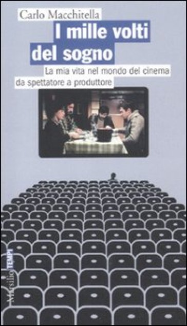 Mille volti del sogno. La mia vita nel mondo del cinema da spettatore a produttore (I) - Carlo Macchitella | Rochesterscifianimecon.com