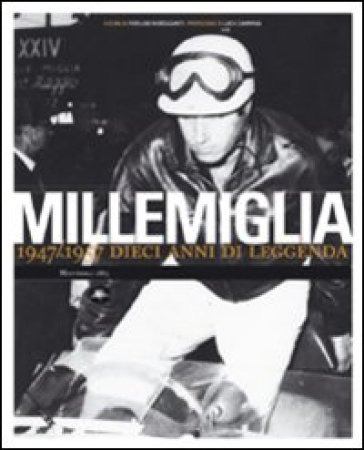 Millemiglia. 1947-1957 dieci anni di leggenda. Ediz. illustrata - P. Mercadanti | Ericsfund.org
