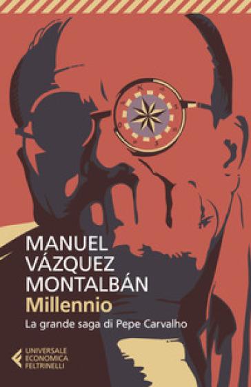 Millennio. La grande saga di Pepe Carvalho - Manuel Vazquez Montalban |