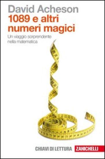 Milleottantanove e altri numeri magici. Un viaggio sorprendente nella matematica - David Acheson  