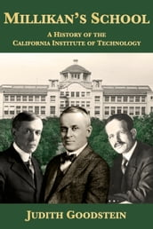 Millikan s School: A History of the California Institute of Technology