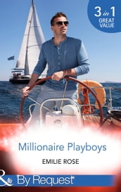 Millionaire Playboys: Paying the Playboy s Price (Trust Fund Affairs, Book 1) / Exposing the Executive s Secrets (Trust Fund Affairs, Book 2) / Bending to the Bachelor s Will (Trust Fund Affairs, Book 3) (Mills & Boon By Request)