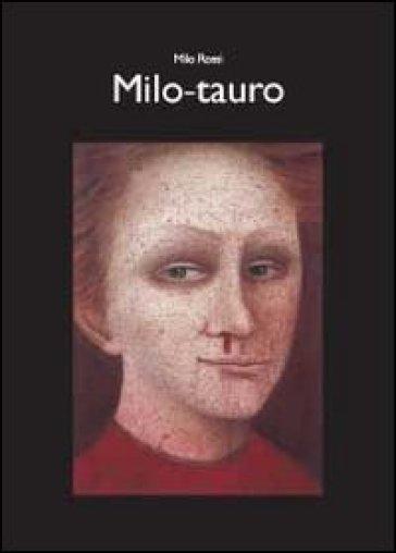 Milo-tauro - Milo Rossi |