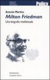 Milton Friedman. Una biografia intellettuale