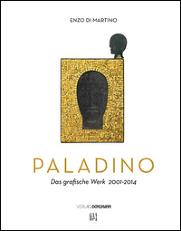 Mimmo Paladino. Das grafische Werk (2001-2014) - Enzo Di Martino |