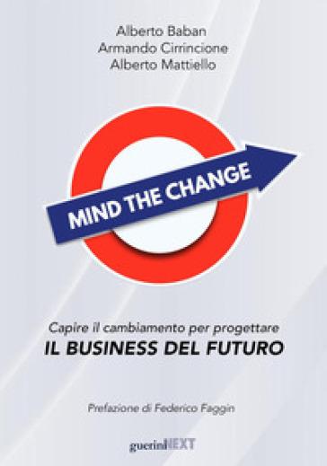 Mind the change. Capire il cambiamento per progettare il business del futuro - Alberto Baban  