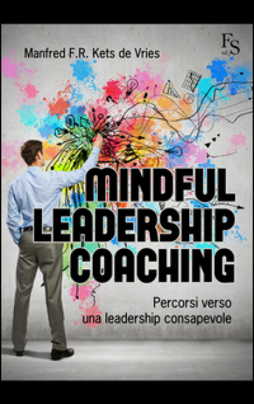 Mindful leardeship coaching. Percorsi verso una leadership consapevole - Manfred F. R. Kets de Vries | Jonathanterrington.com