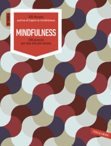 Mindfulness. 100 esercizi per una vita più sana - Gill Hasson | Rochesterscifianimecon.com