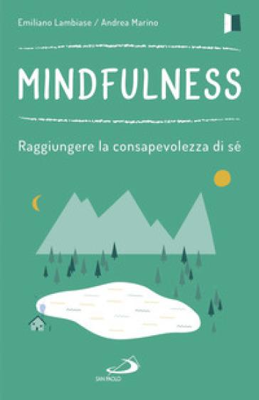Mindfulness. Raggiungere la consapevolezza di sé - Emiliano Lambiase |