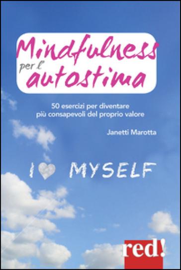 Mindfulness per l'autostima. 50 passi per diventare più consapevoli del proprio valore - Janetti Marotta pdf epub