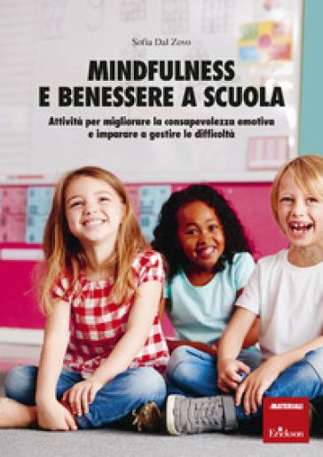 Mindfulness e benessere a scuola. Attività per migliorare la consapevolezza emotiva e imparare a gestire le difficoltà - Sofia Dal Zovo  