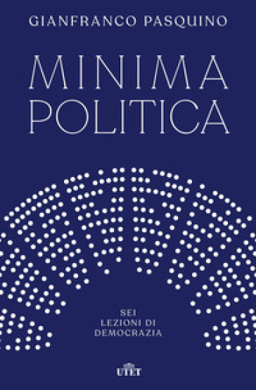 Minima politica. Sei lezioni di democrazia - Gianfranco Pasquino pdf epub