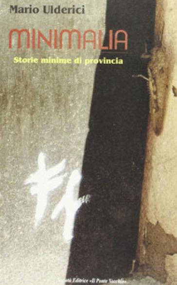 Minimalia. Storie minime di provincia - Mario Ulderici |