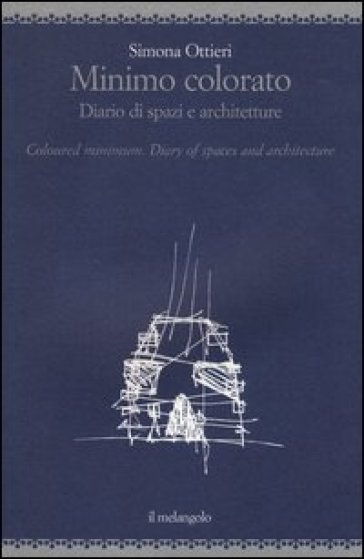 Minimo colorato. Diario di spazi e architetture. Ediz. italiana e inglese - Simona Ottieri  
