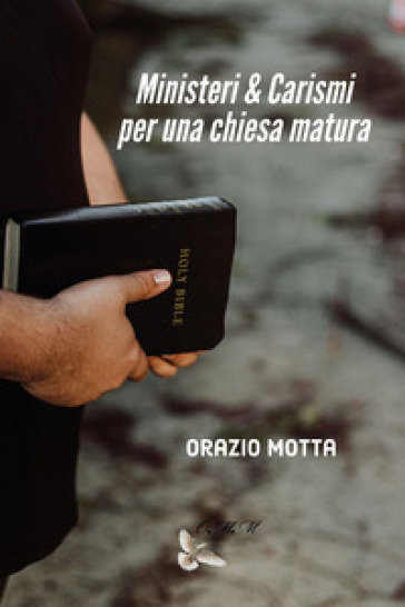 Ministeri e carismi per una chiesa matura - Orazio Motta  