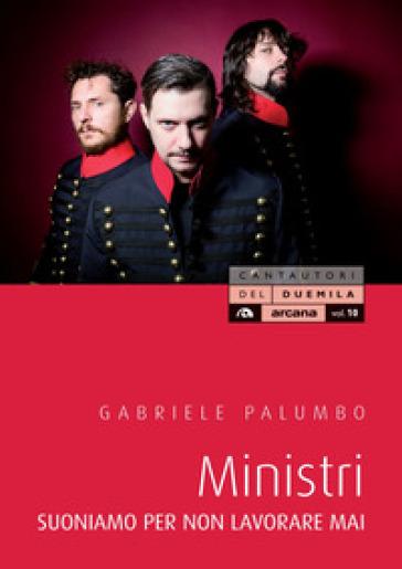 Ministri. Suoniamo per non lavorare mai - Gabriele Palumbo pdf epub
