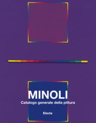 Minoli. Catalogo generale della pittura. 2: 1980-1992 - C. Pirovano  