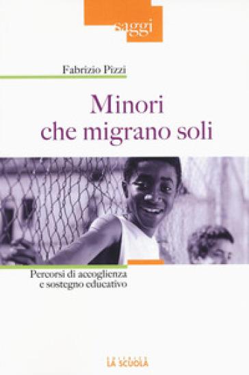 Minori che migrano da soli. Percorsi di accoglienza e sostegno educativo - Fabrizio Pizzi   Ericsfund.org