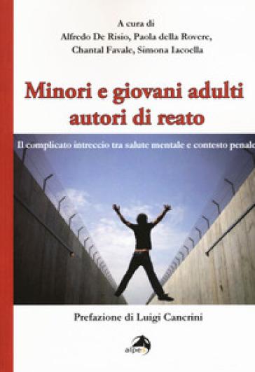Minori e giovani adulti autori di reato. Il complicato intreccio tra salute mentale e contesto penale