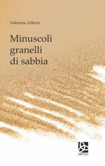 Minuscoli granelli di sabbia - Valentina Aliberti | Kritjur.org