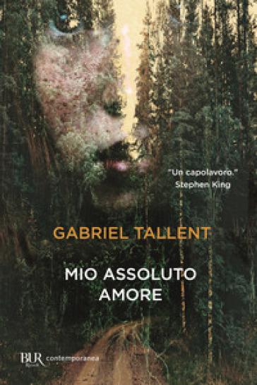 Mio assoluto amore - Gabriel Tallent |