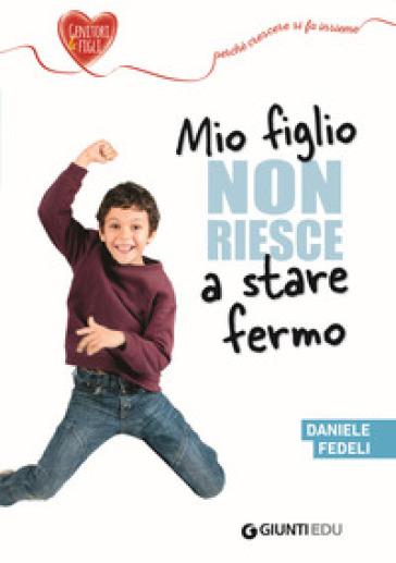 Mio figlio non riesce a stare fermo - Daniele Fedeli |