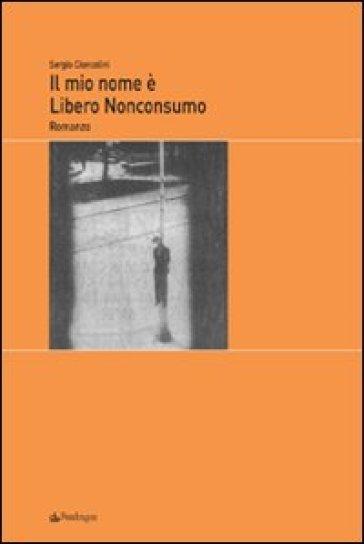 Mio nome é Libero Nonconsumo (Il) - Sergio Cioncolini |