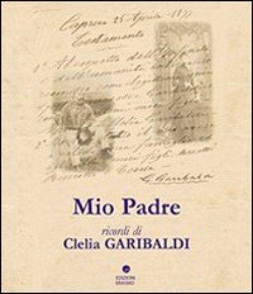 Mio padre - Clelia Garibaldi |