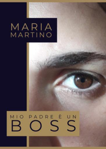 Mio padre è un boss - Maria Martino  