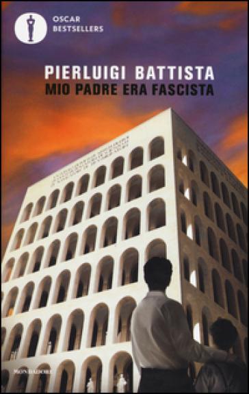 Mio padre era fascista - Pierluigi Battista | Rochesterscifianimecon.com