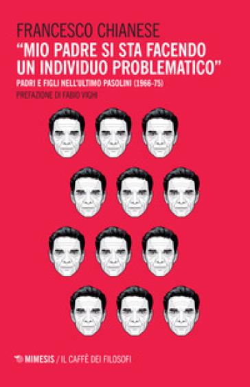 «Mio padre si sta facendo un individuo problematico». Padri e figli nell'ultimo Pasolini (1966-75) - Francesco Chianese  