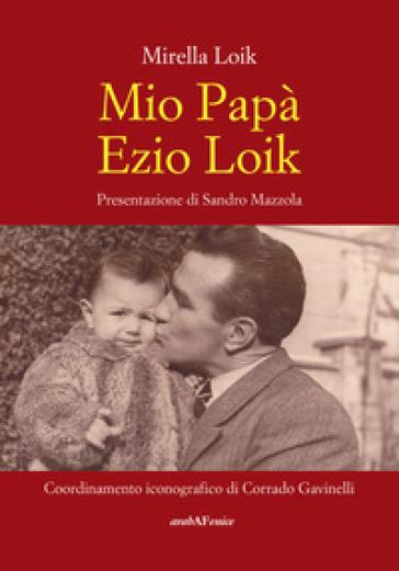 Mio papà Ezio Loik - Mirella Loik pdf epub