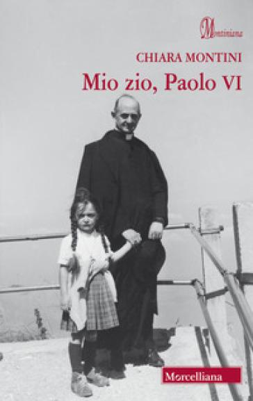 Mio zio, Paolo VI - Chiara Montini |