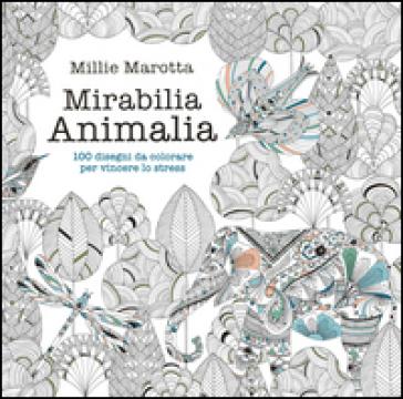 Mirabilia animalia. 100 disegni da colorare per vincere lo stress