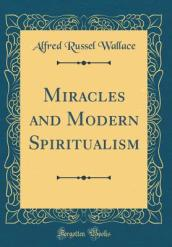 Miracles and Modern Spiritualism (Classic Reprint)