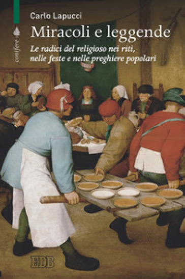 Miracoli e leggende. Le radici del religioso nei riti, nelle feste e nelle preghiere popolari - Carlo Lapucci |