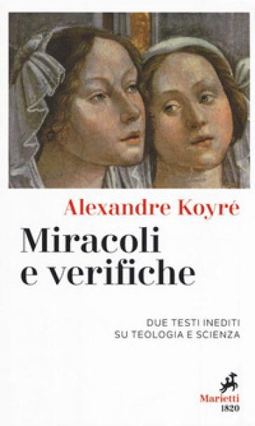 Miracoli e verifiche. Due testi inediti su teologia e scienza - Alexandre Koyré |