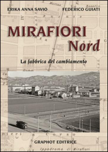Mirafiori Nord. La fabbrica del cambiamento - Federico Guiati  