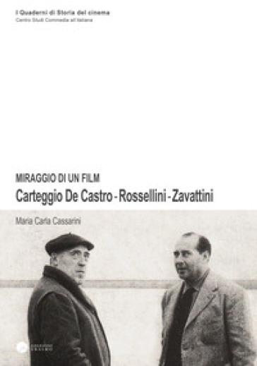 Miraggio di un film. Carteggio De Castro-Rossellini-Zavattini - M. Carla Cassarini | Rochesterscifianimecon.com