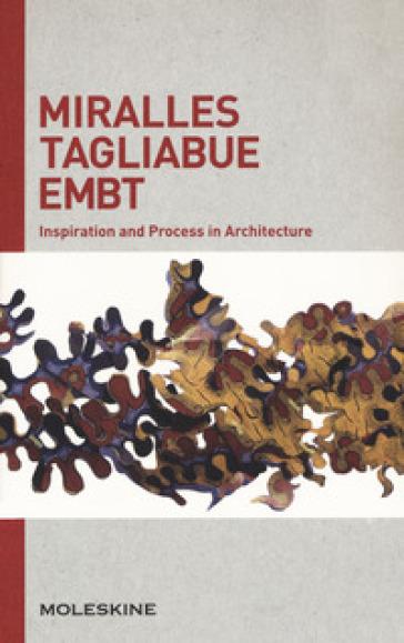 Miralles Tagliabue EMBT. Inspiration and process in architecture. Ediz. a colori