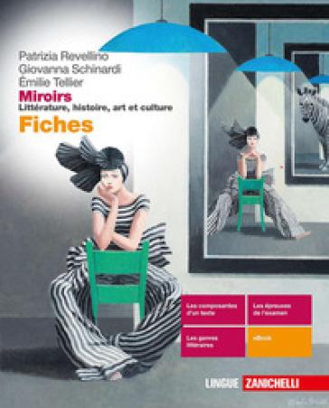 Miroirs. Littérature, histoire, art et culture. Fiches. Per le Scuole superiori. Con e-book. Con espansione online - Patrizia Revellino |